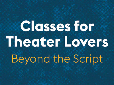 Classes for Theater Lovers - Beyond the Script