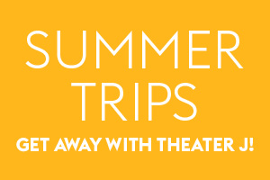 Summer Trips with Theater J