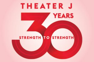 Theater J 30th Anniversary: Strength to Strength